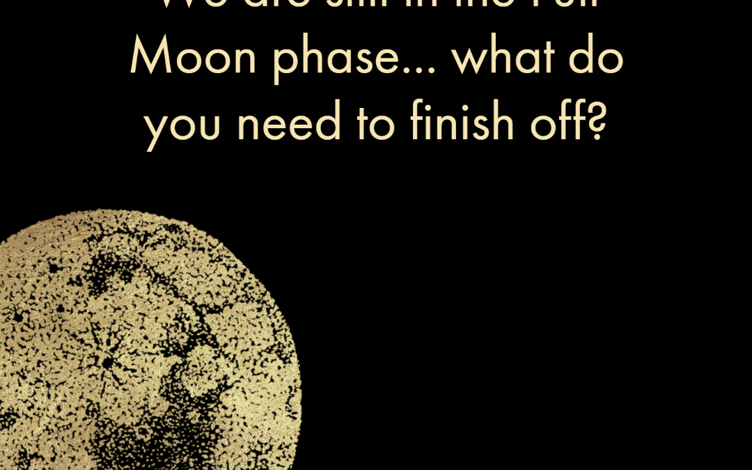We are still in the Full Moon phase
